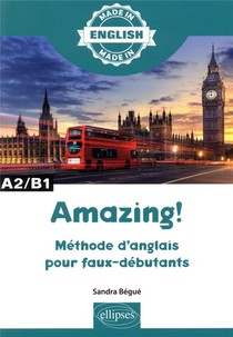Made In ; Amazing! Methode D'anglais Pour Faux Debutants ; A2-b1