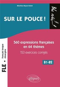 Fle (francais Langue Etrangere) ; Sur Le Pouce ! 560 Expressions Francaises En 64 Themes Avec 153 Exercices Corriges