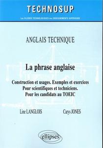Anglais Technique ; La Phrase Anglaise ; Construction Et Usages. Exemples Et Exercices - Pour Scientifiques Et Techniciens