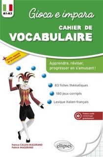 Gioca E Impara ; Cahier De Vocabulaire Italien ; Reviser, Apprendre, Progresser En S'amusant ! A1-a2