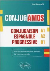 Iconjugamos! Conjugaison Espagnole Progressive Avec Fiches Et Exercices Corriges : A1-a2-b1