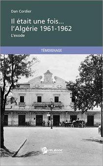Il Etait Une Fois... L'algerie 1961-1962 ; L'exode