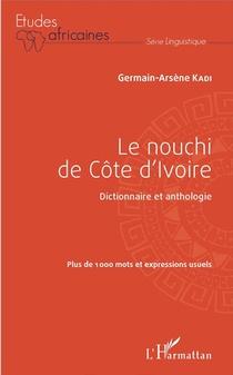 Le Nouchi De Cote D'ivoire ; Dictionnaire Et Anthologie, Plus De 1000 Mots Et Expressions Usuels