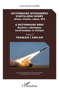 Dictionnaire Interarmees D'artillerie Guide ; Drones, Missiles, Espace, Gps ; Dictionnaire Nrbc ; Nucleaire, Radiologique, Bacteriologique Et Chimique T.2