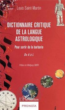 Dictionnaire Critique De La Langue Astrologique, Pour Sortir De La Barbarie ; De A A L