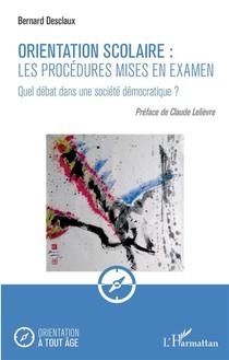 Orientation Scolaire : Les Procedures Mises En Examen ; Quel Debat Dans Une Societe Democratique ?
