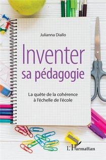 Inventer Sa Pedagogie ; La Quete De La Coherence A L'echelle De L'ecole