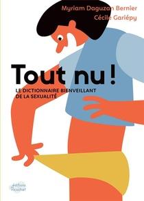 Tout Nu ! Le Dictionnaire Bienveillant De La Sexualite