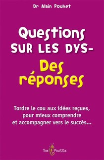 Questions Sur Les Dys- ; Des Reponses
