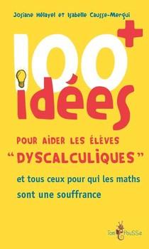 100 Idees ; Pour Aider Les Eleves Dyscalculiques Et Tous Ceux Pour Qui Les Maths Sont Une Souffrance