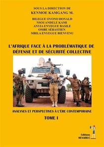 L'afrique Face A La Problematique De Defense Et De Securite Collective T.1 : Analyses Et Perspectives A L'ere Contemporaine