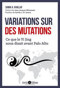 Variations Sur Des Mutations ; Ce Que Le Yi Jing Nous Disait Avant Palo Alto