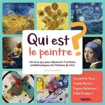 Qui Est Le Peintre ? Un Livre-jeu Pour Decouvrir 7 Artistes Emblematiques De L'histoire De L'art