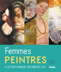 Femmes Peintres ; Elles Ont Marque L'histoire De L'art