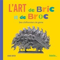 L'art De Bric Et De Broc ; Des Chiffonniers De Genie