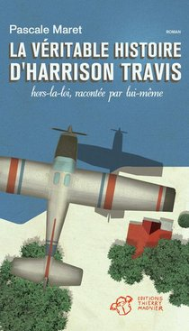 La Veritable Histoire D'harrison Travis, Hors-la-loi, Racontee Par Lui-meme