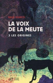 La Voix De La Meute T.3 ; Les Origines