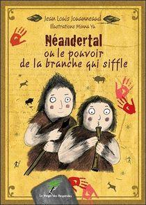 Neandertal Ou Le Pouvoir De La Branche Qui Siffle