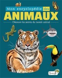 Mon Encyclopedie Des Animaux ; Decouvre Les Secrets Du Monde Animal