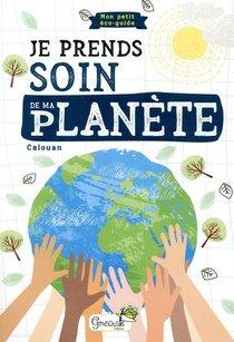 Mon Petit Ecoguide ; Je Prends Soin De Ma Planete