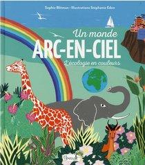Un Monde Arc-en-ciel : L'ecologie En Couleurs
