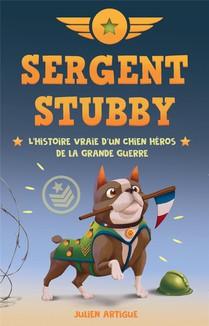 Sergent Stubby : L'histoire Vraie D'un Chien Heros De La Grande Guerre