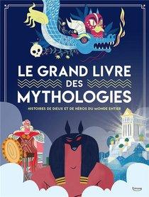 Le Grand Livre Des Mythologies ; Histoires De Dieux Et De Heros Du Monde Entier