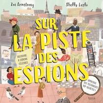 Sur La Piste Des Espions ; Decouvre 8 Espions Celebres Et Apprends Des Techniques Top-secretes !