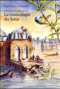 Petit Traite D'ecologie Sauvage T.2 ; La Cosmologie Du Futur