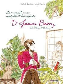 La Vie Mysterieuse, Insolente Et Heroique Du Dr James Barry