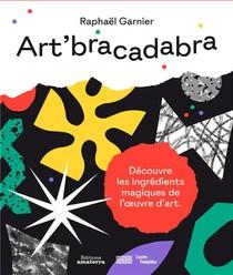Art'bracadabra ; A La Decouverte Des Ingredients Magiques De L'oeuvre D'art