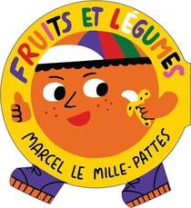 Marcel Le Mille-pattes ; Les Fruits Et Les Legumes