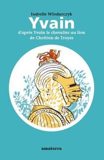 Yvain : D'apres Yvain Le Chevalier Au Lion De Chretien De Troyes