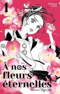 A Nos Fleurs Eternelles - Tome 1 - Vol01