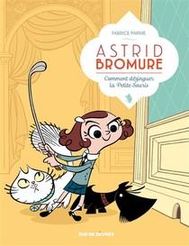 Astrid Bromure T.1 ; Comment Dezinguer La Petite Souris