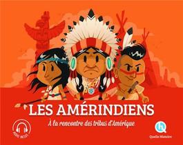 Les Amerindiens ; A La Rencontre Des Tribus D'amerique !