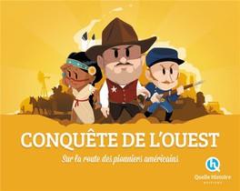 Conquete De L'ouest ; Sur La Route Des Pionniers Americains