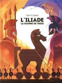 L'iliade ; La Guerre De Troie