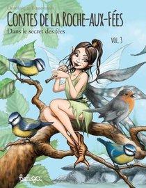 Contes De La Roche-aux-fees T.3 ; Dans Le Secret Des Fees