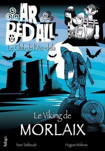 Ar Bed All ; Le Club De L'au-dela T.15 ; Le Viking De Morlaix