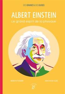 Albert Einstein ; Le Grand Esprit De La Physique