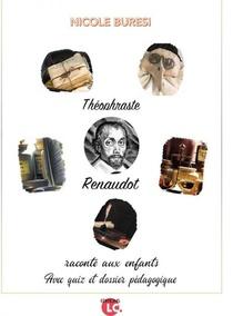 Theophraste Renaudot Raconte Aux Enfants. - Avec Quiz Et Dossier Pedagogique