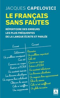 Le Francais Sans Fautes ; Repertoire Des Erreurs Les Plus Frequentes De La Langue Ecrite Et Parlee