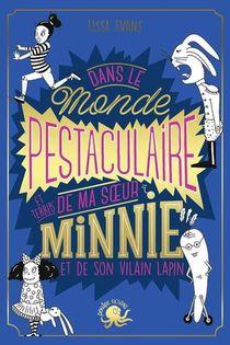 Dans Le Monde Pestaculaire (et Terrib') De Ma Soeur Minnie (et De Son Vilain Lapin)