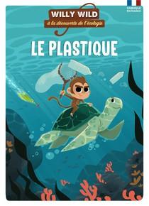 Willy Wild A La Decouverte De L'ecologie ; Le Plastique