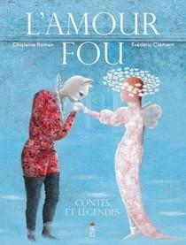 L'amour Fou ; Contes Et Legendes