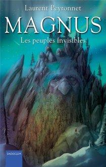 Magnus T.3 ; Les Peuples Invisibles