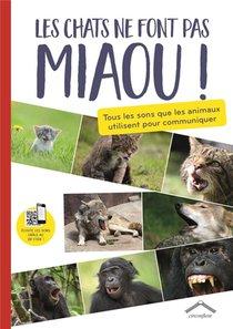 Les Chats Ne Font Pas Miaou ; Tous Les Sons Que Les Animaux Utilisent Pour Communiquer