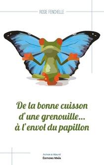 De La Bonne Cuisson D'une Grenouille... A L'envol Du Papillon