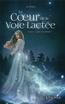Le Coeur De La Voie Lactee, Tome 1 - L'ame Incarnee